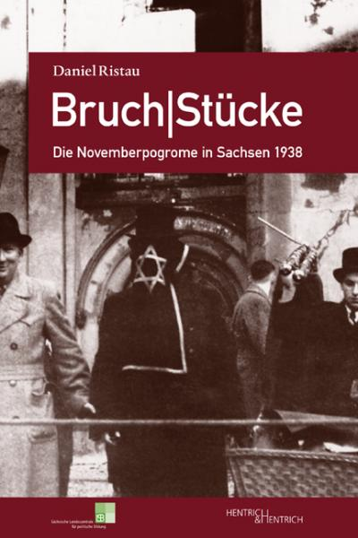 Cover BruchStücke. Die Novemberpogrome in Sachsen 1938 , Daniel Ristau, Jewish culture and contemporary history
