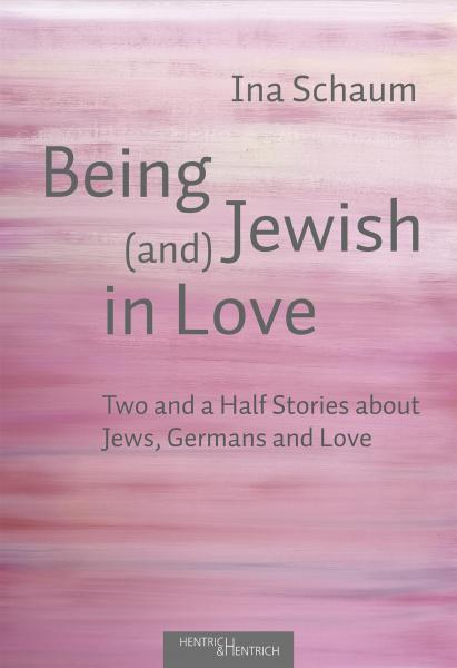 Cover Being Jewish (and) in Love, Ina Schaum, Jewish culture and contemporary history