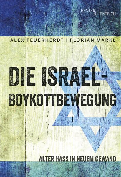 Cover Die Israel-Boykottbewegung, Alex Feuerherdt, Florian Markl, Jüdische Kultur und Zeitgeschichte